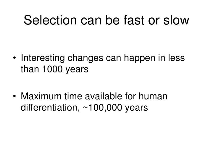 Selection can be fast or slow