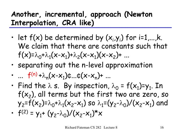 Another, incremental, approach (Newton Interpolation, CRA like)