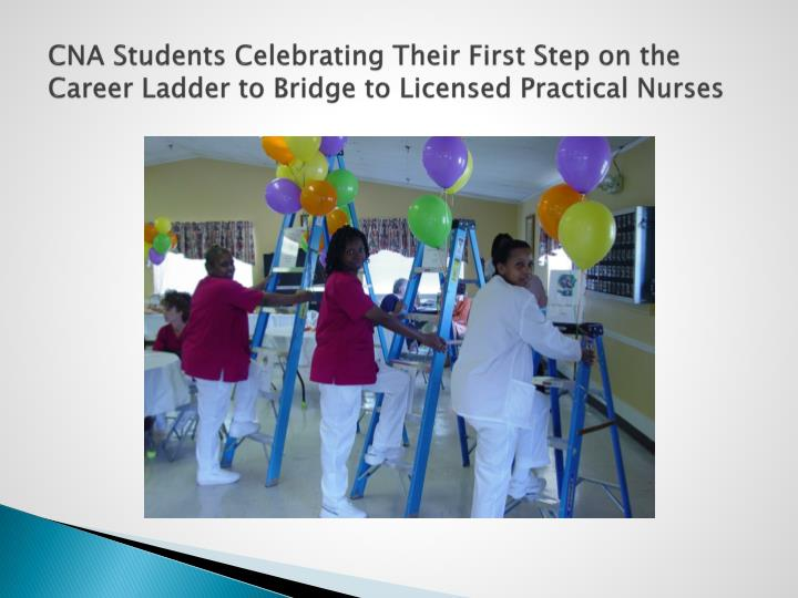 CNA Students Celebrating Their First Step on the Career Ladder to Bridge to Licensed Practical Nurses