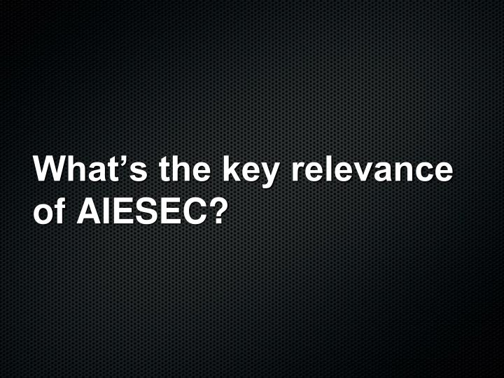 What's the key relevance of AIESEC?