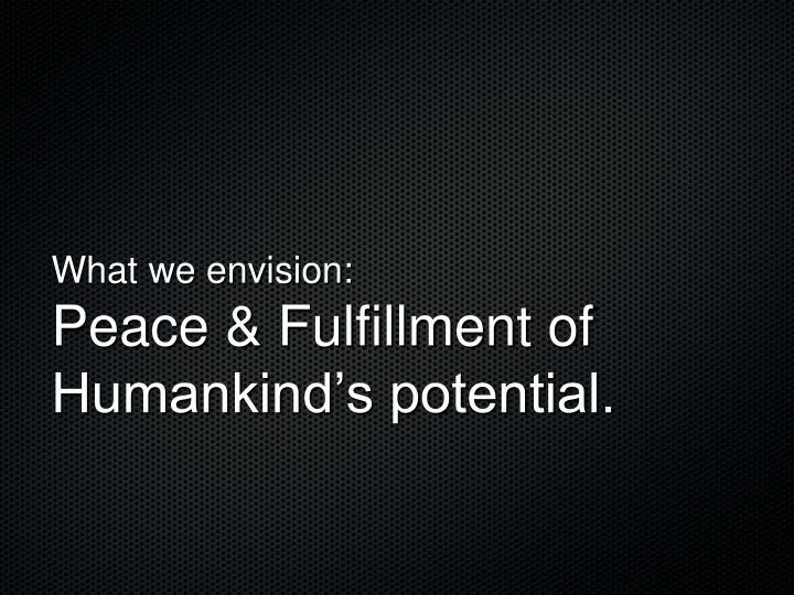 What we envision peace fulfillment of humankind s potential