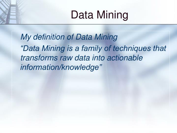 My definition of Data Mining