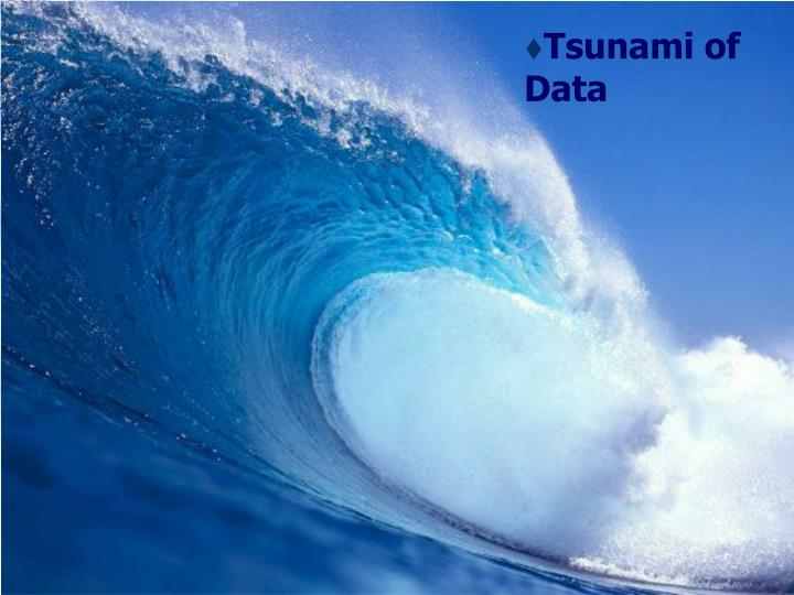 Tsunami of Data