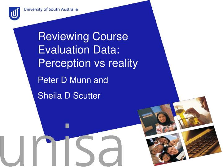 Reviewing Course Evaluation Data: Perception vs reality