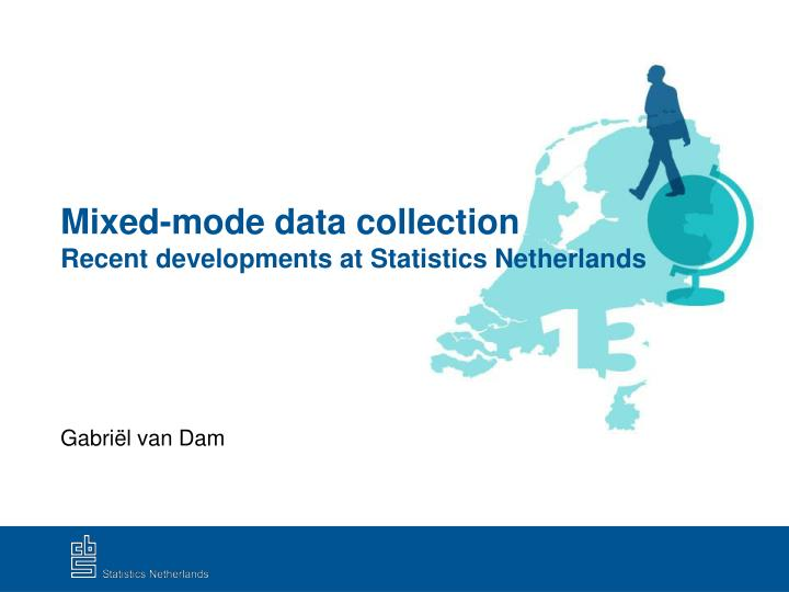 Mixed mode data collection recent developments at statistics netherlands