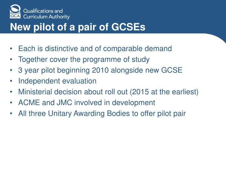 New pilot of a pair of GCSEs