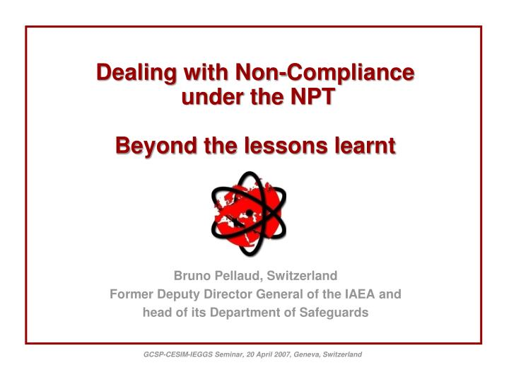 Dealing with non compliance under the npt beyond the lessons learnt