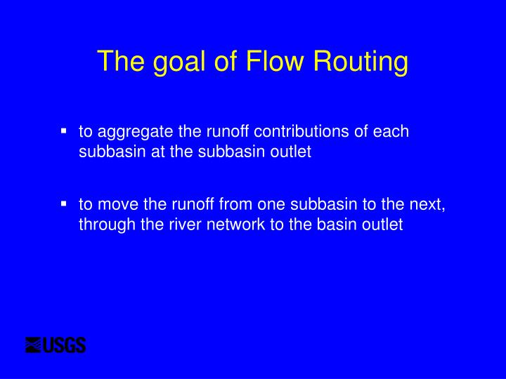 The goal of Flow Routing