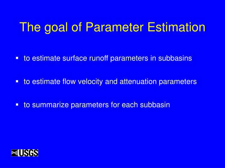 The goal of Parameter Estimation