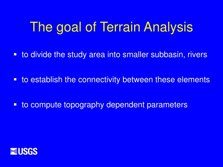 The goal of Terrain Analysis
