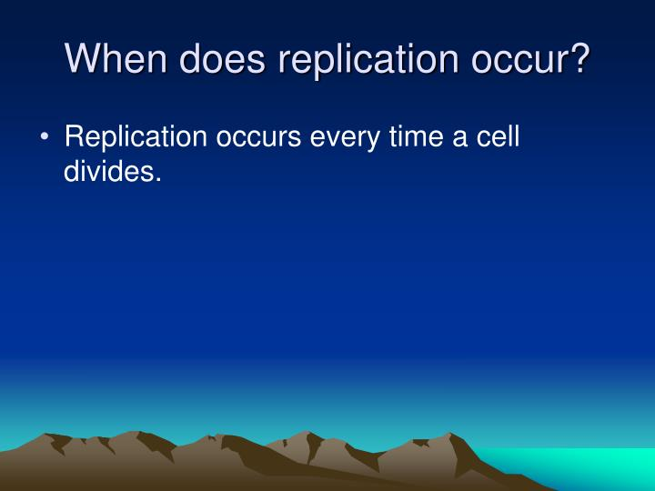 When does replication occur?