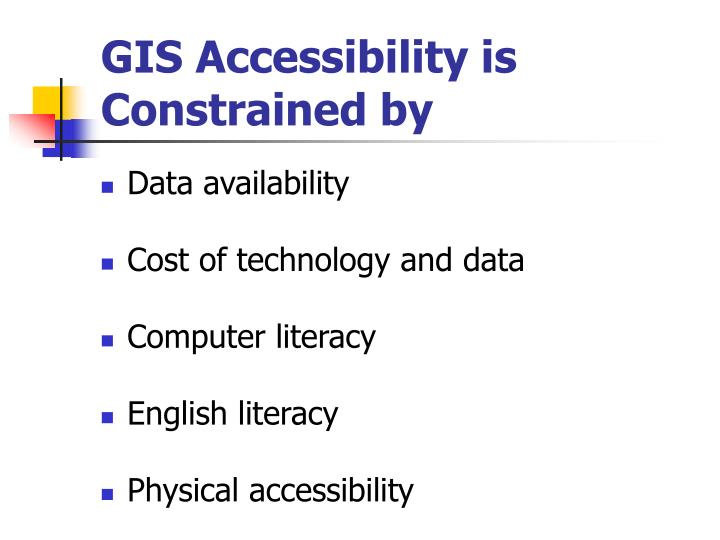 GIS Accessibility is Constrained by