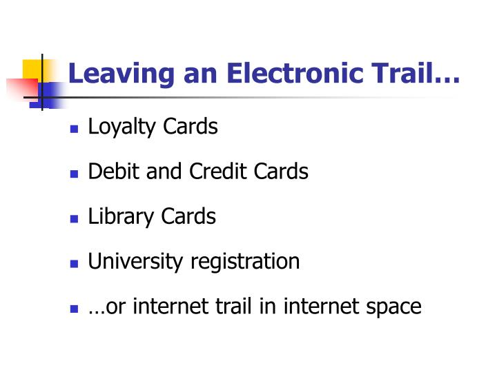 Leaving an Electronic Trail…