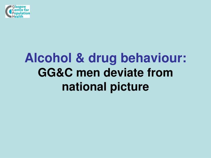 Alcohol & drug behaviour: