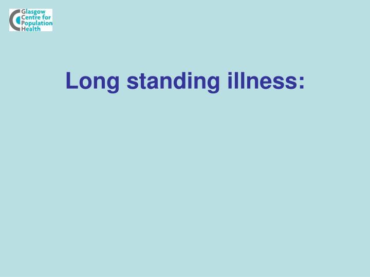 Long standing illness:
