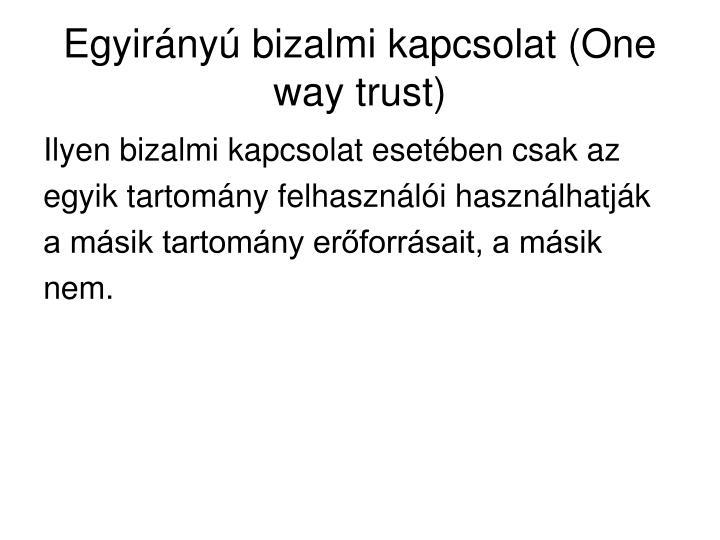 Egyirányú bizalmi kapcsolat (One way trust)