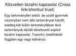k zvetlen bizalmi kapcsolat cross link shortcut trust