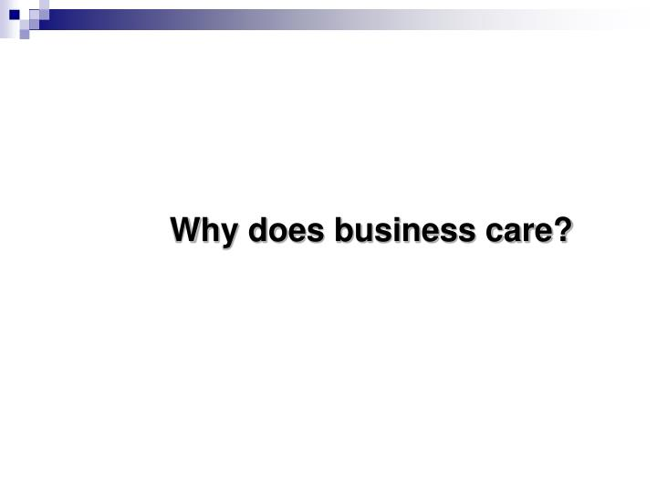 Why does business care?