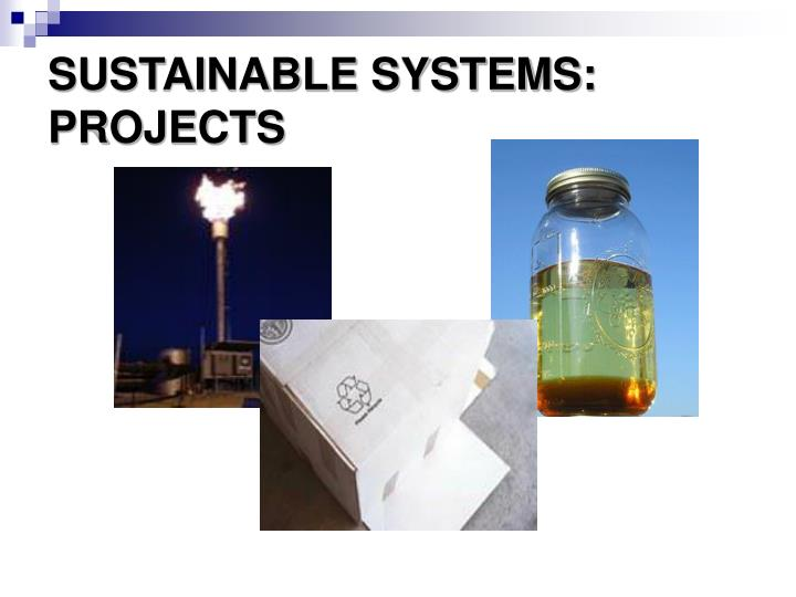 SUSTAINABLE SYSTEMS:  PROJECTS