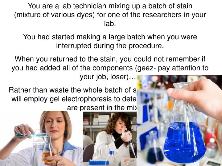 You are a lab technician mixing up a batch of stain        (mixture of various dyes) for one of the researchers in your lab.