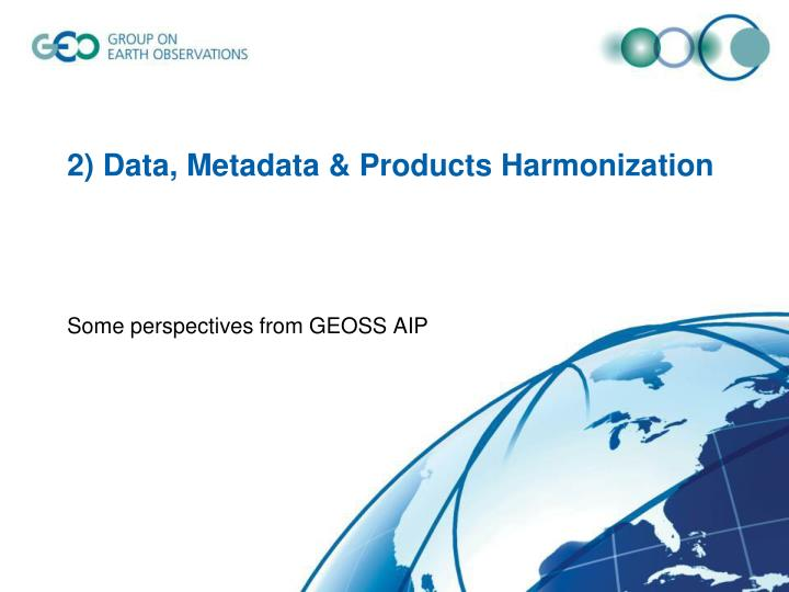 2) Data, Metadata & Products Harmonization