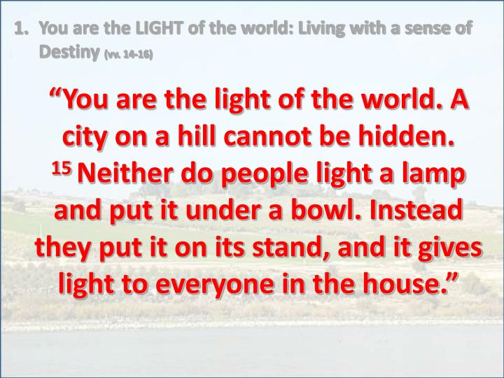 You are the LIGHT of the world: Living with a sense of Destiny