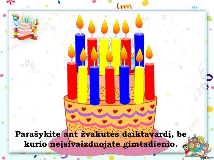 Parašykite ant žvakutės daiktavardį, be kurio neįsivaizduojate gimtadienio.