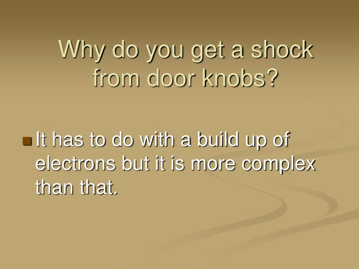 Why do you get a shock from door knobs?