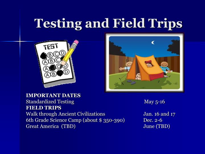 Testing and Field Trips