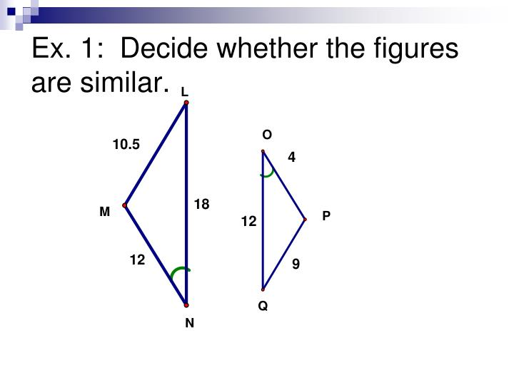 Ex. 1:  Decide whether the figures are similar.