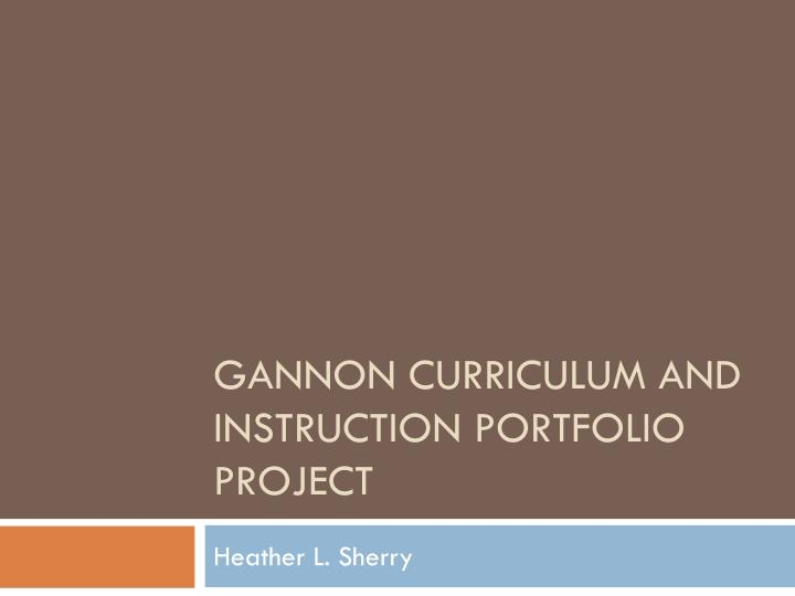 Gannon curriculum and instruction portfolio project