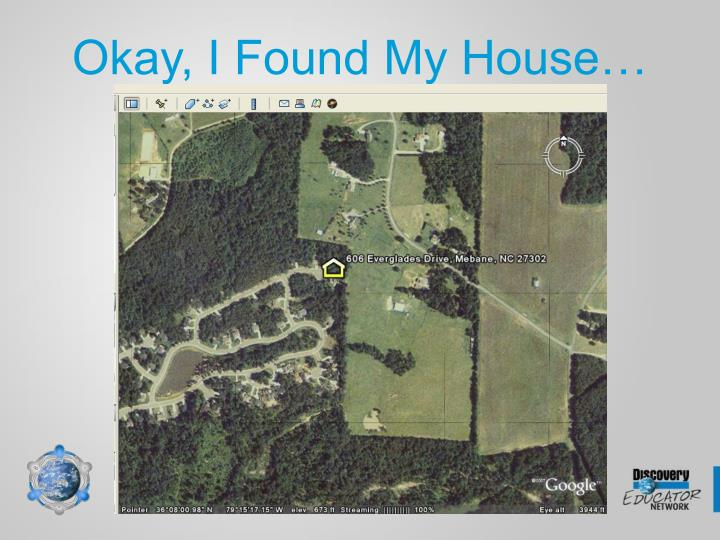 Okay, I Found My House…