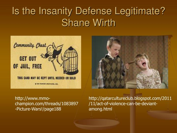 Is the insanity defense legitimate shane wirth