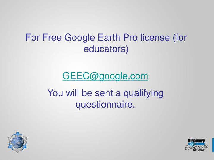 For Free Google Earth Pro license (for educators)