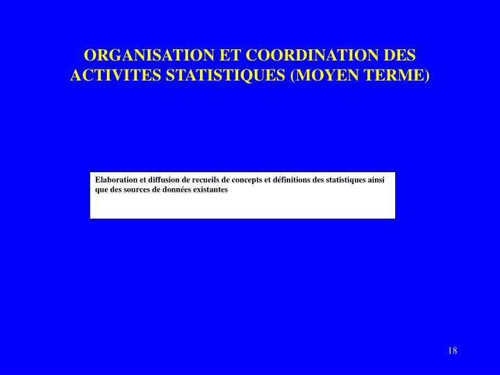 ORGANISATION ET COORDINATION DES ACTIVITES STATISTIQUES (MOYEN TERME)