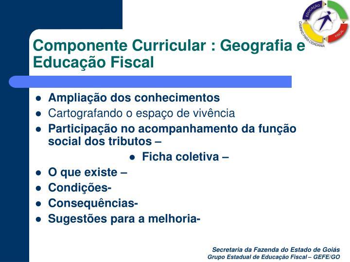 Componente Curricular : Geografia e Educação Fiscal