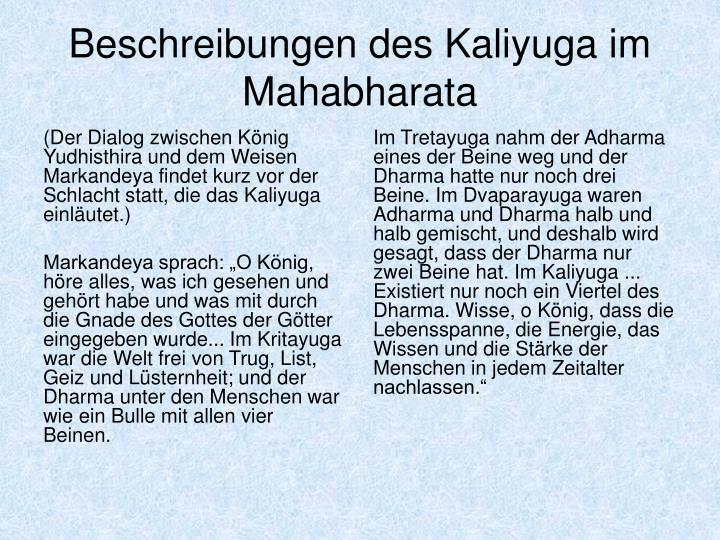 (Der Dialog zwischen König Yudhisthira und dem Weisen Markandeya findet kurz vor der Schlacht statt, die das Kaliyuga einläutet.)