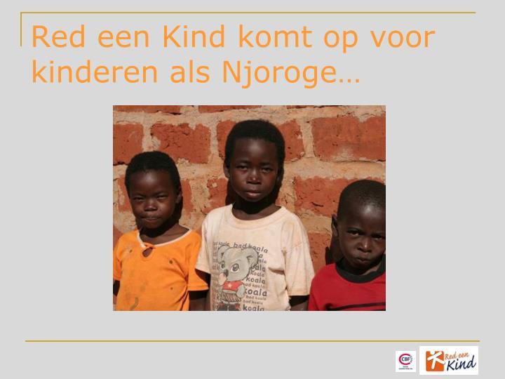 Red een Kind komt op voor kinderen als Njoroge…