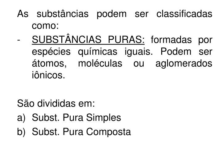As substâncias podem ser classificadas como: