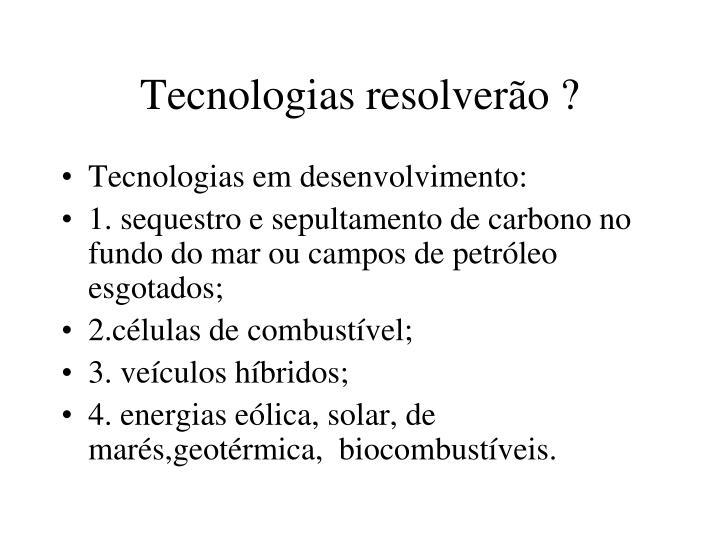 Tecnologias resolverão ?