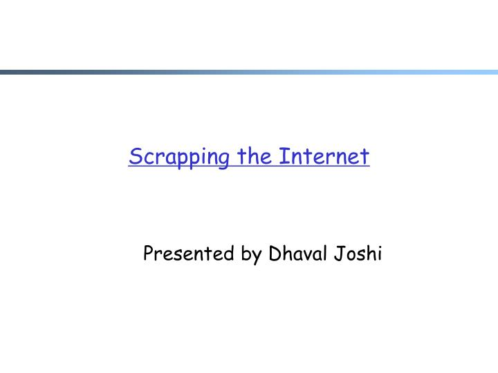 Scrapping the internet