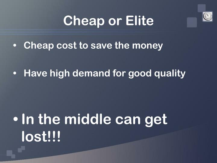 Cheap or Elite