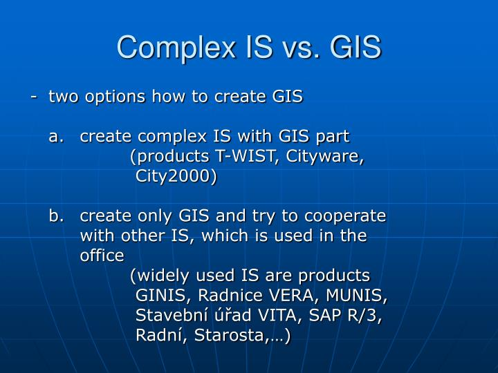 Complex IS vs. GIS