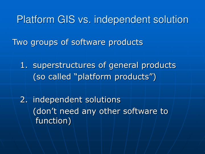 Platform GIS vs. independent solution