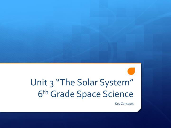 Unit 3 the solar system 6 th grade space science