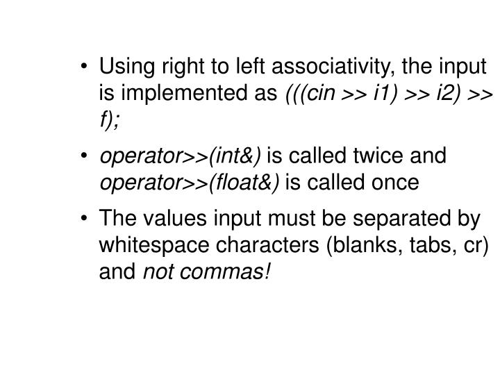 Using right to left associativity, the input is implemented as