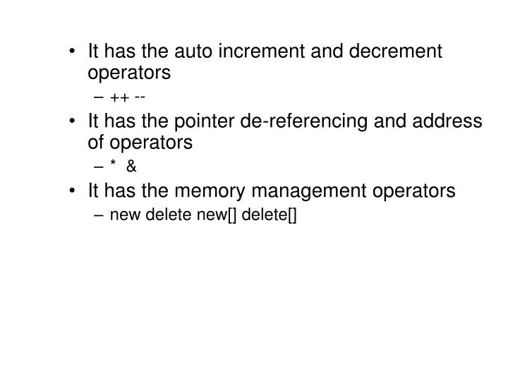 It has the auto increment and decrement operators