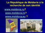 la r publique de moldavie la recherche de son identit