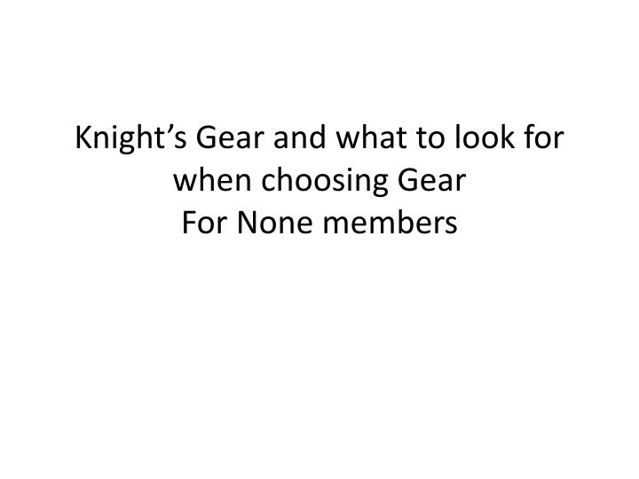 Knight's Gear and what to look for when choosing Gear