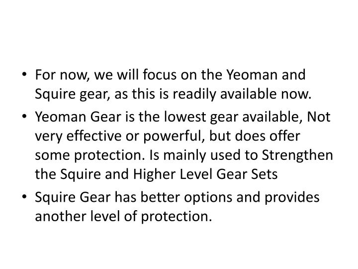 For now, we will focus on the Yeoman and Squire gear, as this is readily available now.